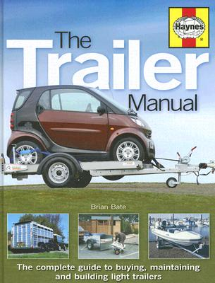 The Trailer Manual: The Complete Guide to Buying, Maintaining and Building Light Trailers - Bate, Brian