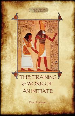The Training and Work of an Initiate - Fortune, Dion