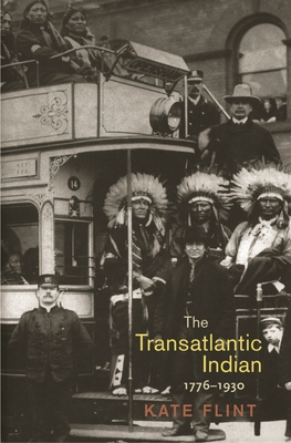 The Transatlantic Indian, 1776-1930 - Flint, Kate