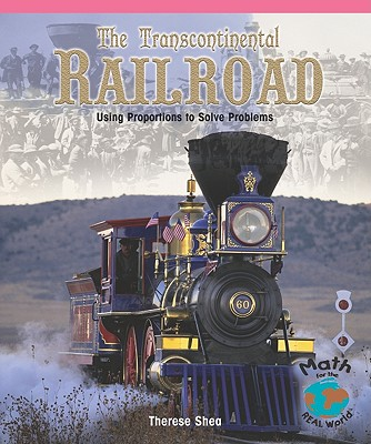The Transcontinental Railroad: Using Proportions to Solve Problems - Shea, Therese M