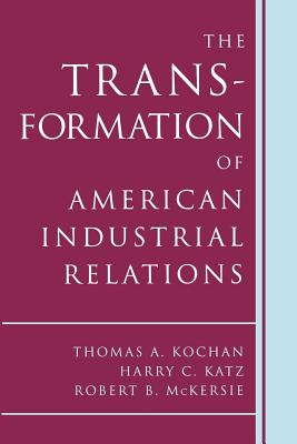 The Transformation of American Industrial Relations - Kochan, Thomas A