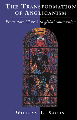 The Transformation of Anglicanism: From State Church to Global Communion - Sachs, William L