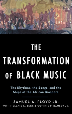 The Transformation of Black Music: The Rhythms, the Songs, and the Ships of the African Diaspora - Floyd, Samuel A, Jr.