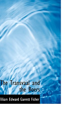 The Transvaal and the Boers - Edward Garrett Fisher, William