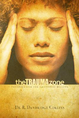 The Trauma Zone: Trusting God for Emotional Healing - Collins Phd, R Dandridge, and Shaw, William (Foreword by)