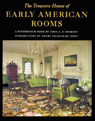 The Treasure House of Early American Rooms - Sweeney, John A H, and Du Pont, Henry F