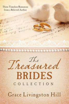 The Treasured Brides Collection: Three Timeless Romances from a Beloved Author - Hill, Grace Livingston