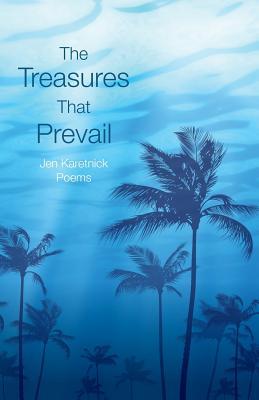 The Treasures That Prevail - Karetnick, Jen