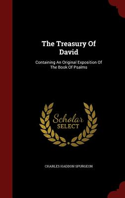 The Treasury of David: Containing an Original Exposition of the Book of Psalms - Spurgeon, Charles Haddon