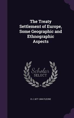The Treaty Settlement of Europe, Some Geographic and Ethnographic Aspects - Fleure, H J 1877-1969