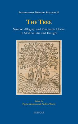 The Tree: Symbol, Allegory, and Mnemonic Device in Medieval Art and Thought - Salonius, Pippa (Editor), and Worm, Andrea (Editor)