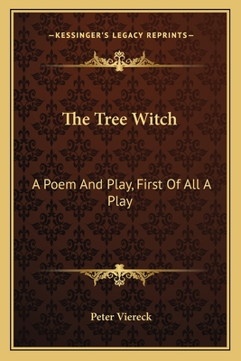 The Tree Witch: A Poem and Play, First of All a Play - Viereck, Peter