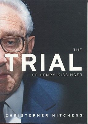 The Trial of Henry Kissinger - Hitchens, Christopher