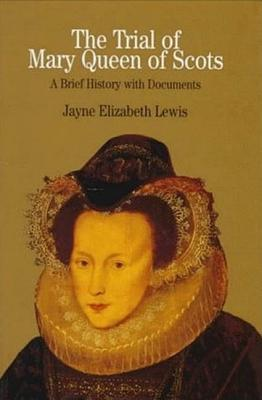 The Trial of Mary Queen of Scots: Sixteenth Century Crisis of Female Sovereignty - Lewis, Elizabeth Jayne, and Lewis, Jayne Elizabeth