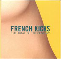 The Trial of the Century - French Kicks