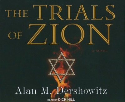 The Trials of Zion: A Novel - Dershowitz, Alan M., and Hill, Dick (Narrator)