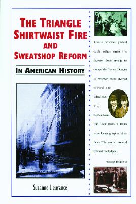The Triangle Shirtwaist Fire and Sweatshop Reform in American History - Lieurance, Suzanne