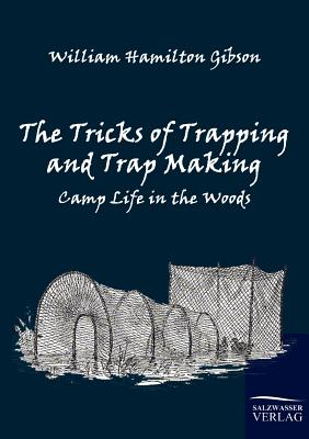 The Tricks of Trapping and Trap Making - Gibson, William Hamilton