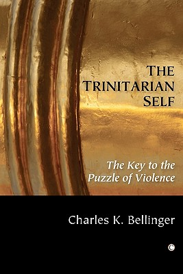 The Trinitarian Self: The Key to the Puzzle of Violence - Bellinger, Charles K