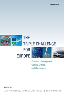 The Triple Challenge for Europe: Economic Development, Climate Change, and Governance - Fagerberg, Jan (Editor), and Laestadius, Steffan (Editor), and Martin, Ben R. (Editor)