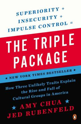 The Triple Package: How Three Unlikely Traits Explain the Rise and Fall of Cultural Groups in America - Chua, Amy, and Rubenfeld, Jed