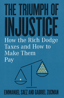 The Triumph of Injustice: How the Rich Dodge Taxes and How to Make Them Pay - Saez, Emmanuel, and Zucman, Gabriel