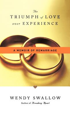 The Triumph of Love Over Experience: A Memoir of Remarriage - Swallow, Wendy