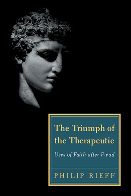 The Triumph of the Therapeutic: Uses of Faith After Freud - Rieff, Philip, and Lasch-Quinn, Elisabeth (Introduction by)