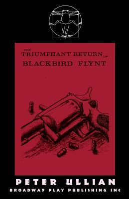 The Triumphant Return of Blackbird Flynt - Ullian, Peter
