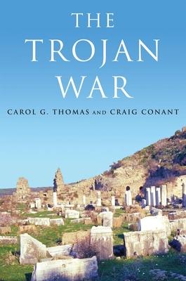 The Trojan War - Thomas, Carol G, and Conant, Craig
