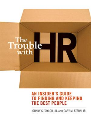 The Trouble with HR: An Insider's Guide to Finding and Keeping the Best Talent - Taylor, Johnny C
