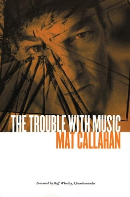 The Trouble with Music - Callahan, Mat, and MacKay, Iain (Introduction by), and Marsh, Dave (Introduction by)