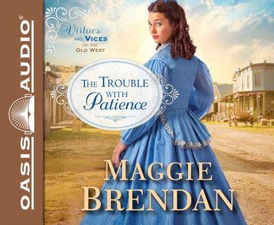 The Trouble with Patience - Brendan, Maggie, and Gallagher, Rebecca (Narrator)