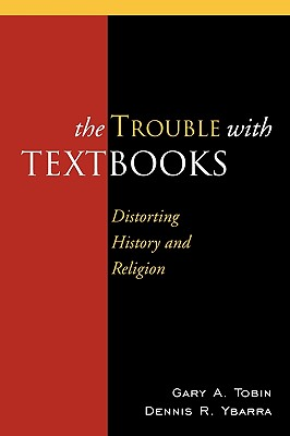 The Trouble with Textbooks: Distorting History and Religion - Tobin, Gary A, and Ybarra, Dennis R