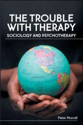 The Trouble with Therapy: Sociology and Psychotherapy - Morrall, Peter, PH.D.