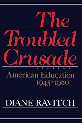 The Troubled Crusade: American Education 1945-1980 - Ravitch, Diane
