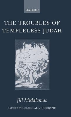 The Troubles of Templeless Judah - Middlemas, Jill Anne