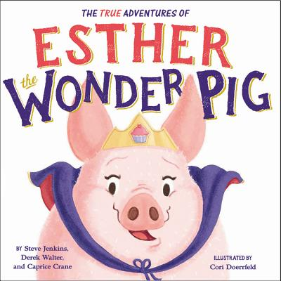 The True Adventures of Esther the Wonder Pig - Jenkins, Steve, and Walter, Derek, and Crane, Caprice, Ms.