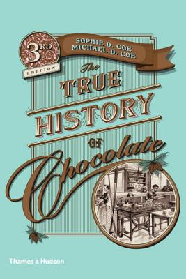 The True History of Chocolate - Coe, Sophie D., and Coe, Michael D.