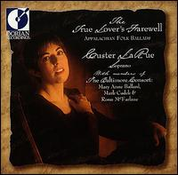 The True Lover's Farewell: Appalachian Folk Ballads - Custer LaRue / Baltimore Consort
