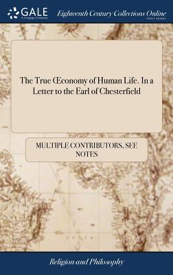 The True Oeconomy of Human Life. in a Letter to the Earl of Chesterfield - Multiple Contributors