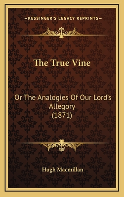 The True Vine: Or the Analogies of Our Lord's Allegory (1871) - MacMillan, Hugh