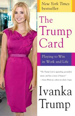 The Trump Card: Playing to Win in Work and Life - Trump, Ivanka