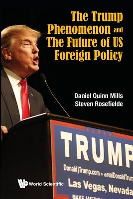 The Trump Phenomenon And The Future Of Us Foreign Policy - Rosefielde, Steven, and Mills, Daniel Quinn