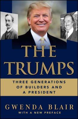 The Trumps: Three Generations That Built an Empire - Blair, Gwenda