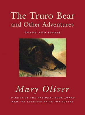 The Truro Bear and Other Adventures: Poems and Essays - Oliver, Mary