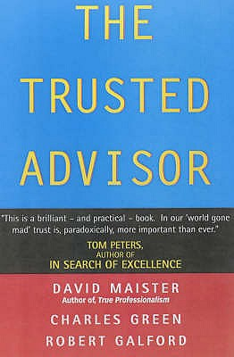 The Trusted Advisor - Maister, David H., and Galford, Robert, and Green, Charles W.