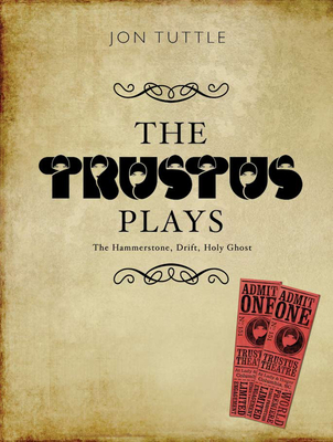 The Trustus Plays: The Hammerstone, Drift, Holy Ghost - Tuttle, Jon