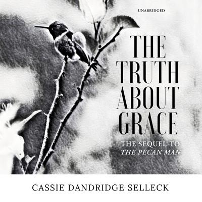 The Truth about Grace: A Sequel to the Pecan Man - Selleck, Cassie Dandridge, and Toren, Suzanne (Read by), and Turpin, Bahni (Read by)