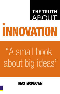 The Truth about Innovation - McKeown, Max